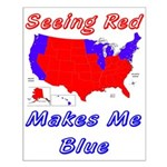 Seeing Red makes me Blue Small Poster