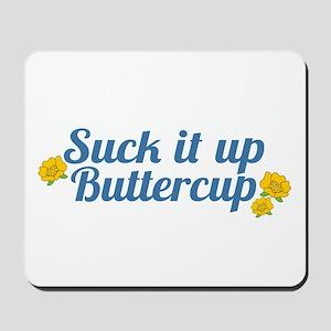 Suck It Up Buttercup Mousepad