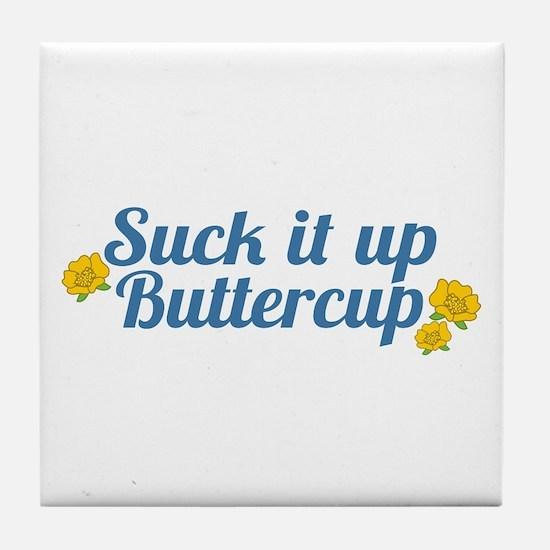 Suck It Up Buttercup Tile Coaster