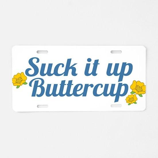 Suck It Up Buttercup Aluminum License Plate