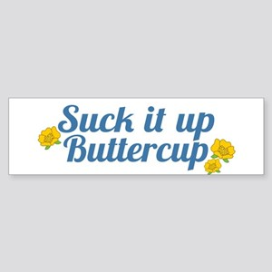 Suck It Up Buttercup Bumper Sticker