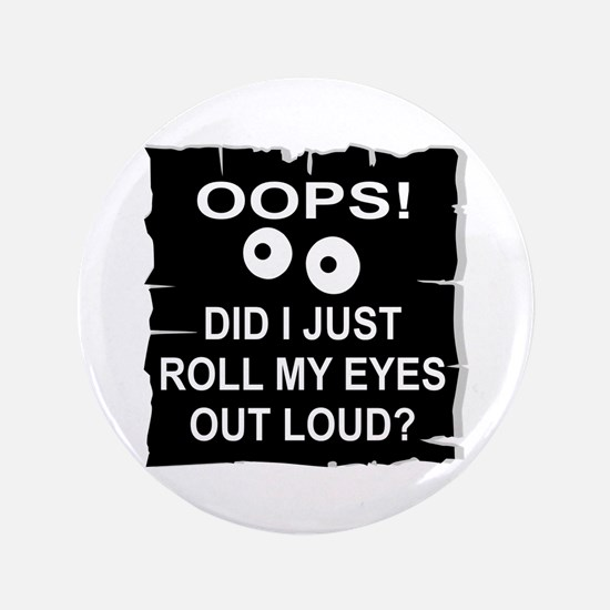 "Roll My Eyes Out Loud 3.5"" Button"