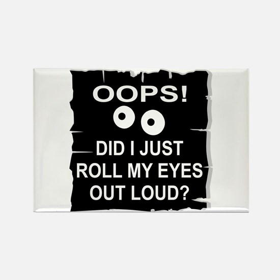 Roll My Eyes Out Loud Rectangle Magnet