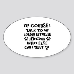 Of Course I Talk To My Golden Retri Sticker (Oval)