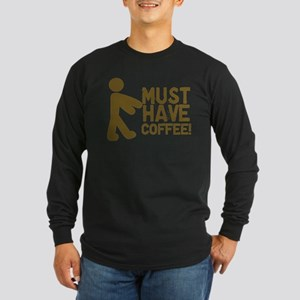 Must Have COFFEE! Zombie Long Sleeve Dark T-Shirt
