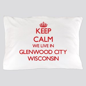Keep calm we live in Glenwood City Wis Pillow Case