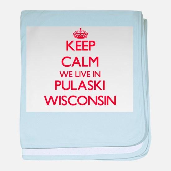 Keep calm we live in Pulaski Wisconsi baby blanket