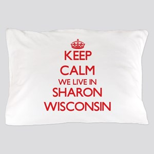 Keep calm we live in Sharon Wisconsin Pillow Case