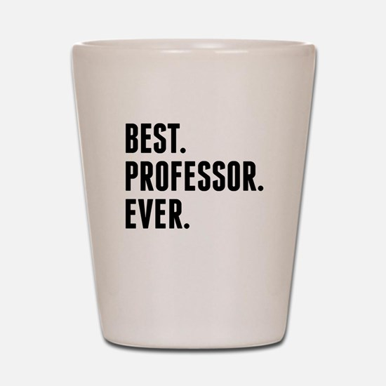 Best Professor Ever Shot Glass