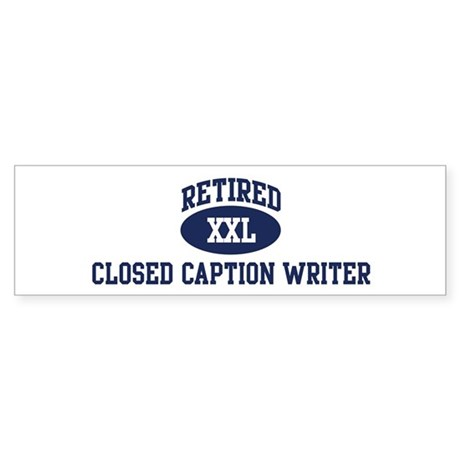 Retired Closed Caption Writer Bumper Sticker