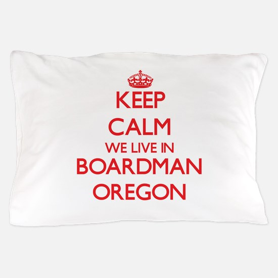 Keep calm we live in Boardman Oregon Pillow Case
