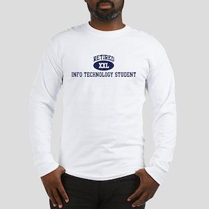 Retired Info Technology Stude Long Sleeve T-Shirt