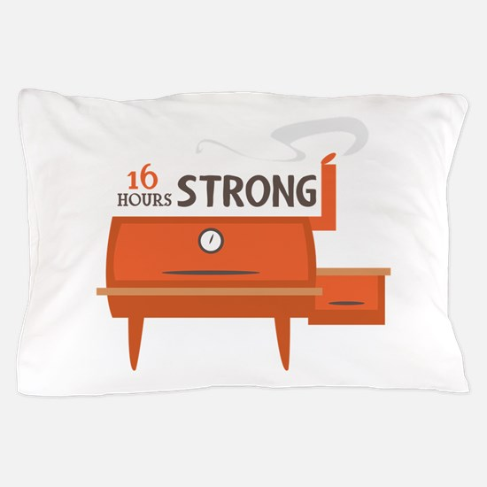16 Hours Strong Pillow Case