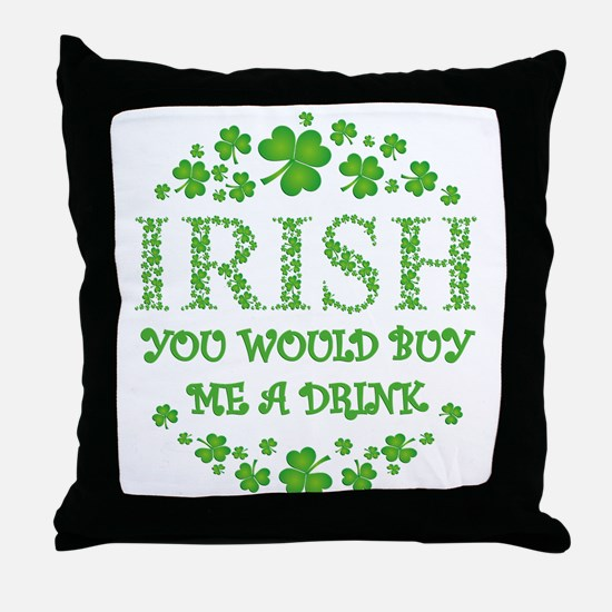IRISH YOU WOULD BUY ME A DRINK Throw Pillow