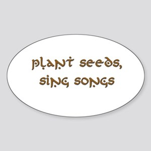 Plant Seeds, Sing Songs 9 Oval Sticker