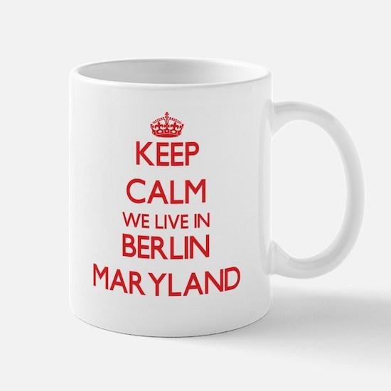 Keep calm we live in Berlin Maryland Mugs