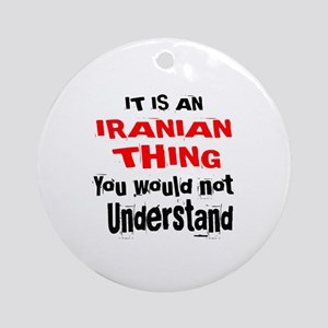 It Is Iranian Thing Round Ornament