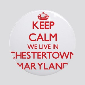 Keep calm we live in Chestertown Ornament (Round)
