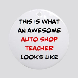 awesome auto shop teacher Round Ornament