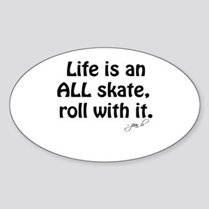 Life is an ALL Skate Oval Sticker