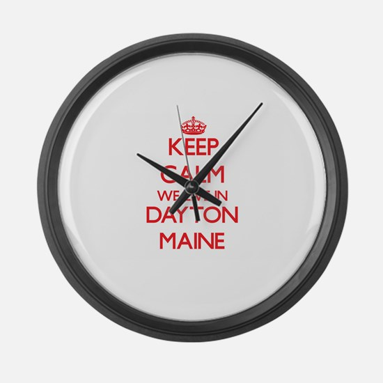 Keep calm we live in Dayton Maine Large Wall Clock