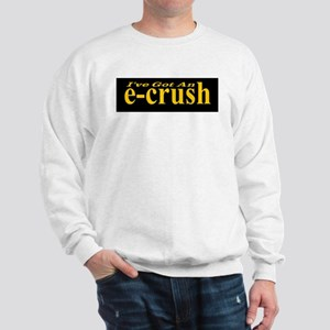 I've Got An e-crush Sweatshirt