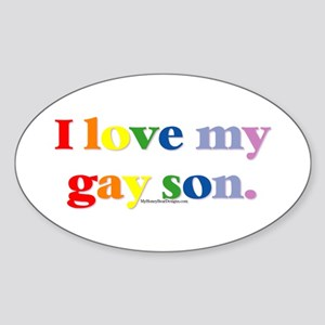 I love my gay son. Oval Sticker