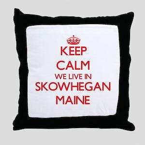 Keep calm we live in Skowhegan Maine Throw Pillow