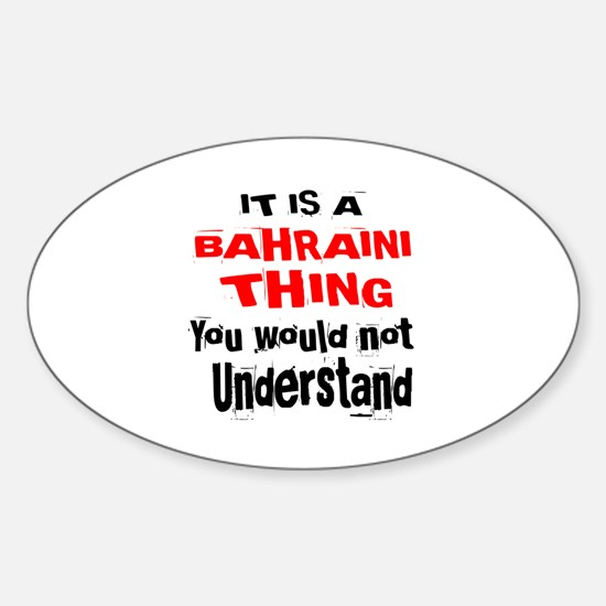 It Is Bahraini Thing Sticker (Oval)