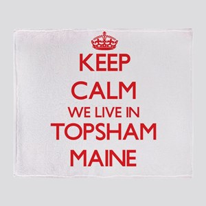 Keep calm we live in Topsham Maine Throw Blanket