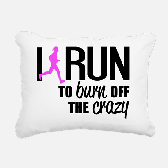 I run to burn off the cr Rectangular Canvas Pillow