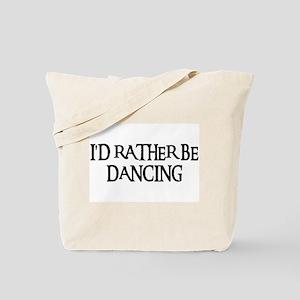 I'D RATHER BE DANCING Tote Bag