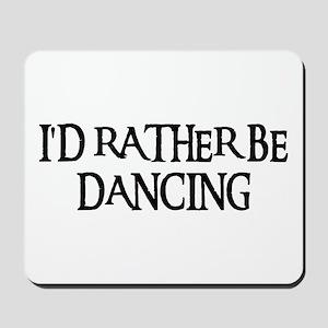 I'D RATHER BE DANCING Mousepad