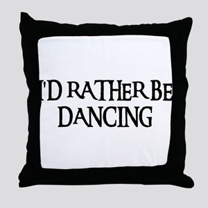 I'D RATHER BE DANCING Throw Pillow