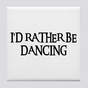 I'D RATHER BE DANCING Tile Coaster