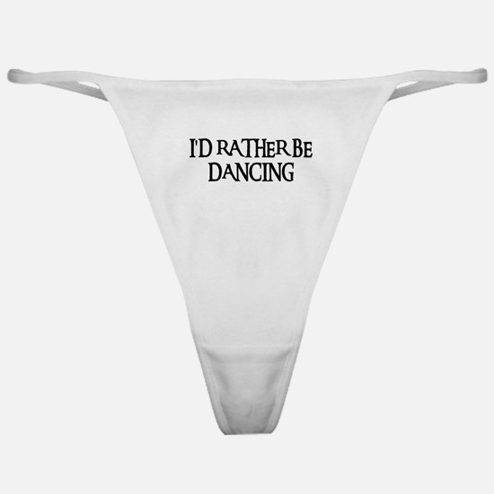 I'D RATHER BE DANCING Classic Thong