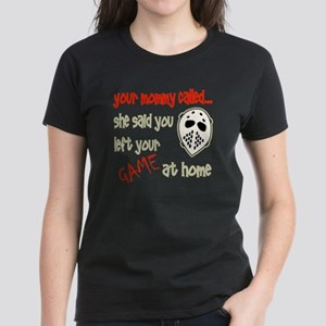 Hey Goalie, Your Mommy Called Women's Dark T-Shirt
