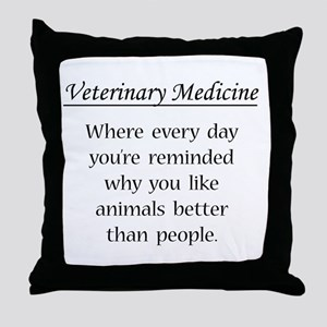 Vet Med: Animals Better Throw Pillow