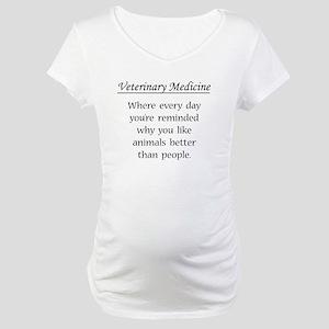 Vet Med: Animals Better Maternity T-Shirt