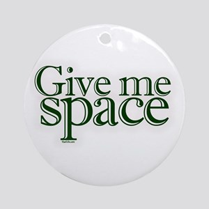 Give me space Ornament (Round)