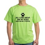 All I Care About Are My Dogs Saying Green T-Shirt