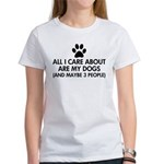 All I Care About Are My Dogs Sayin Women's T-Shirt