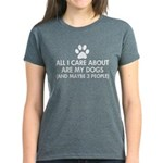 All I Care About Are My Dogs Women's Dark T-Shirt