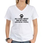 All I Care About Are My Dog Women's V-Neck T-Shirt