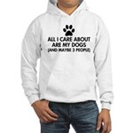 All I Care About Are My Dogs Say Hooded Sweatshirt