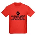 All I Care About Are My Dogs Say Kids Dark T-Shirt