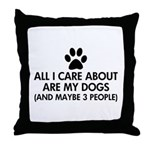 All I Care About Are My Dogs Saying Throw Pillow