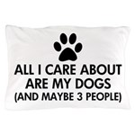 All I Care About Are My Dogs Saying Pillow Case