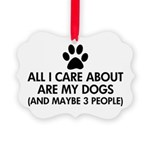 All I Care About Are My Dogs Sayi Picture Ornament