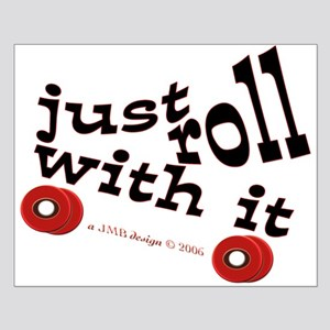 JUST ROLL WITH IT Small Poster